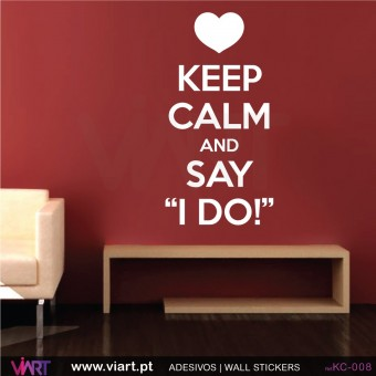 "KEEP CALM AND SAY ""I DO!"" - Vinil Autocolante Decorativo"