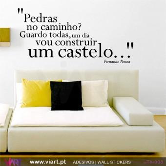 """""""PEDRAS NO CAMINHO? GUARDO TODAS, UM DIA VOU CONSTRUIR UM CASTELO…"""" Fernando Pessoa"""
