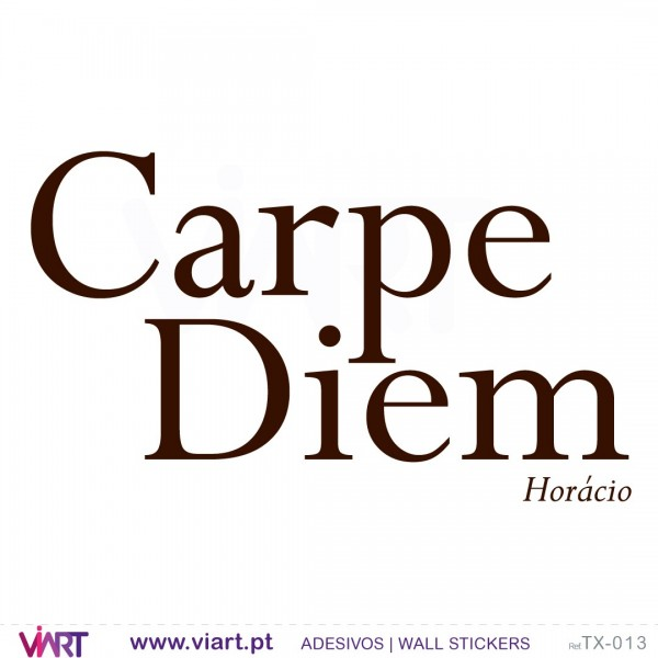 carpe diem by horace The expression is latin for seize the day, a quotation from horace (odes ixi) it's used when you want to say that somebody should not wait, but should take an opportunity as soon as it appears the most successful in this world practice carpe diem and do whatever they can in a day with nothing.