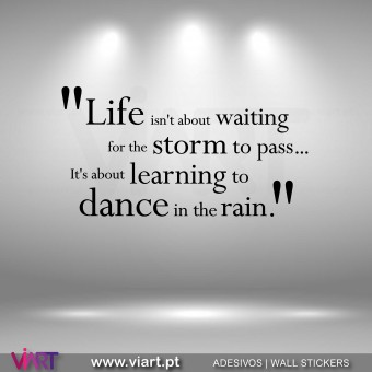 """Life... learning to dance in the rain."" Vinil Decorativo Parede!"