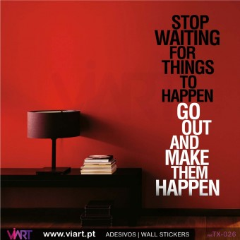 STOP WAITING FOR THINGS TO HAPPEN - Vinil Autocolante para Decoração - Viart -1